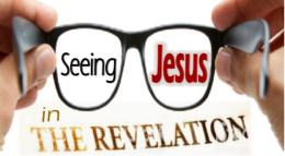 Seeing JESUS in the Revelation - PT 3