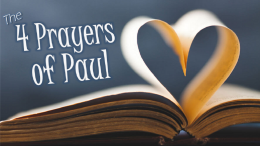 The 4 Prayers of Paul - PT 6